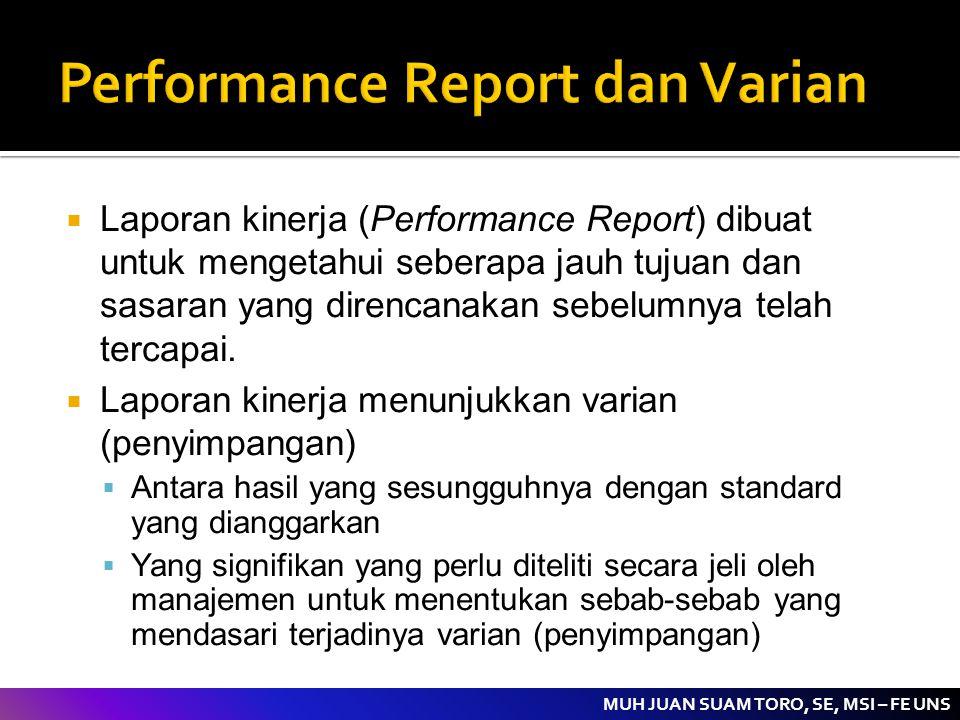 MUH JUAN SUAM TORO, SE, MSI – FE UNS  Laporan kinerja (Performance Report) dibuat untuk mengetahui seberapa jauh tujuan dan sasaran yang direncanakan
