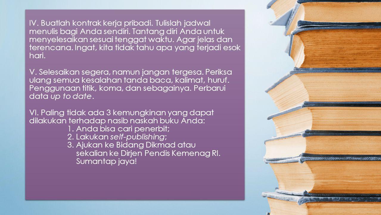 I. Buku setebal apapun, tentu dimulai dari 1 halaman. 1 halaman, dimulai dari 1 paragraf. 1 paragraf dimulai dari 1 kalimat, yang dimulai dari 1 kata,