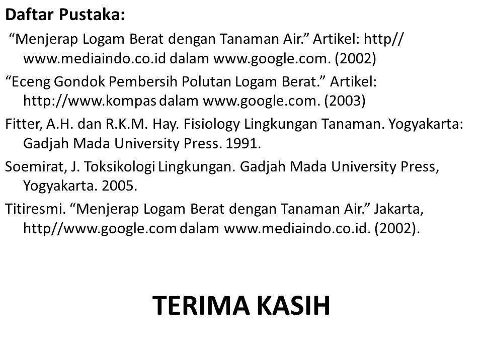 """Daftar Pustaka: """"Menjerap Logam Berat dengan Tanaman Air."""" Artikel: http// www.mediaindo.co.id dalam www.google.com. (2002) """"Eceng Gondok Pembersih Po"""