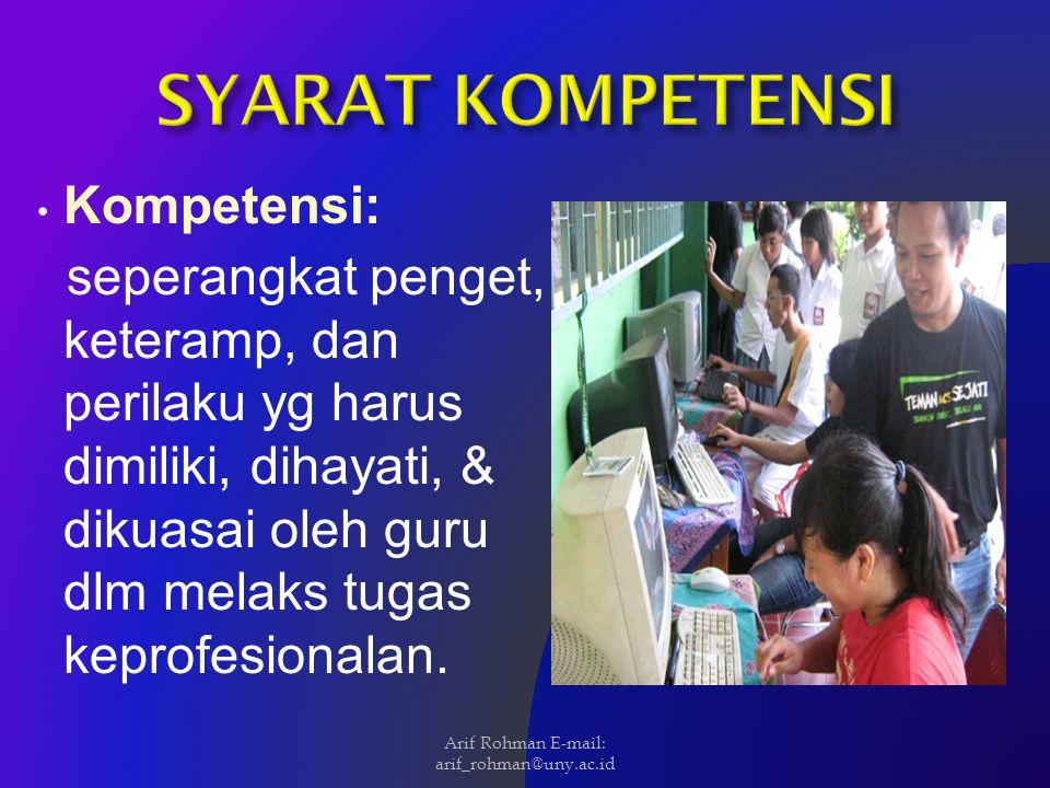 Kompetensi: seperangkat penget, keteramp, dan perilaku yg harus dimiliki, dihayati, & dikuasai oleh guru dlm melaks tugas keprofesionalan. Arif Rohman