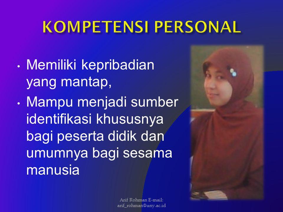 Memiliki kepribadian yang mantap, Mampu menjadi sumber identifikasi khususnya bagi peserta didik dan umumnya bagi sesama manusia Arif Rohman E-mail: a