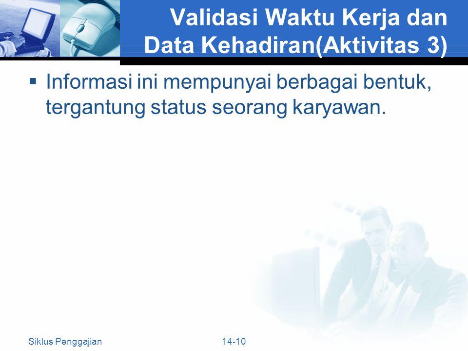 14-10 Validasi Waktu Kerja dan Data Kehadiran(Aktivitas 3)  Informasi ini mempunyai berbagai bentuk, tergantung status seorang karyawan. Siklus Pengg