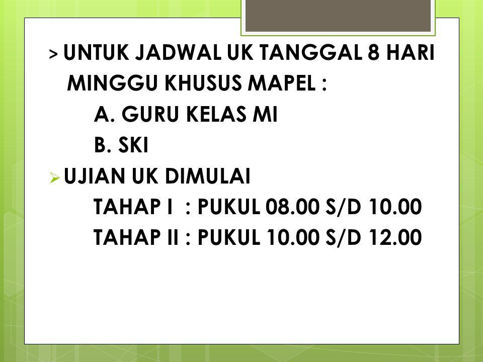 > UNTUK JADWAL UK TANGGAL 8 HARI MINGGU KHUSUS MAPEL : A.