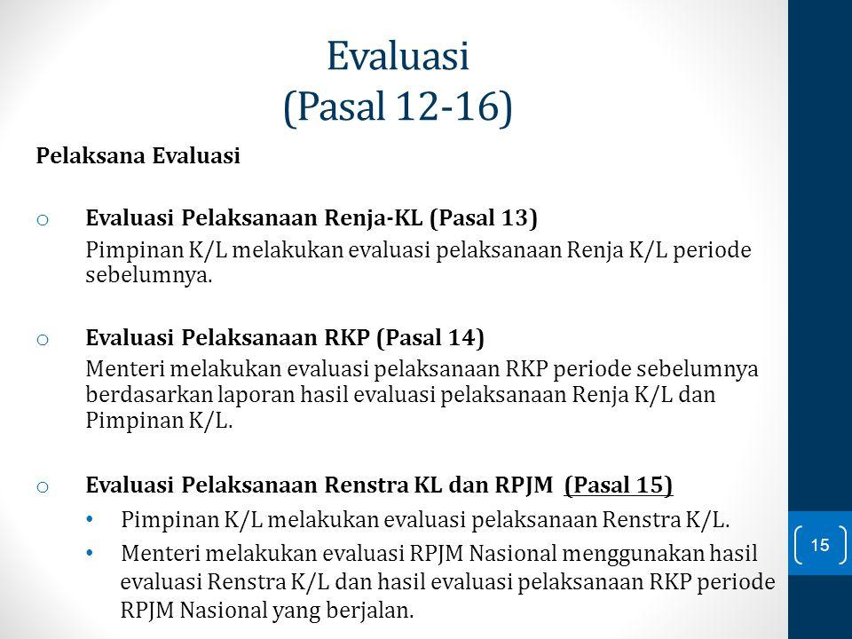 Pelaksana Evaluasi o Evaluasi Pelaksanaan Renja-KL (Pasal 13) Pimpinan K/L melakukan evaluasi pelaksanaan Renja K/L periode sebelumnya. o Evaluasi Pel