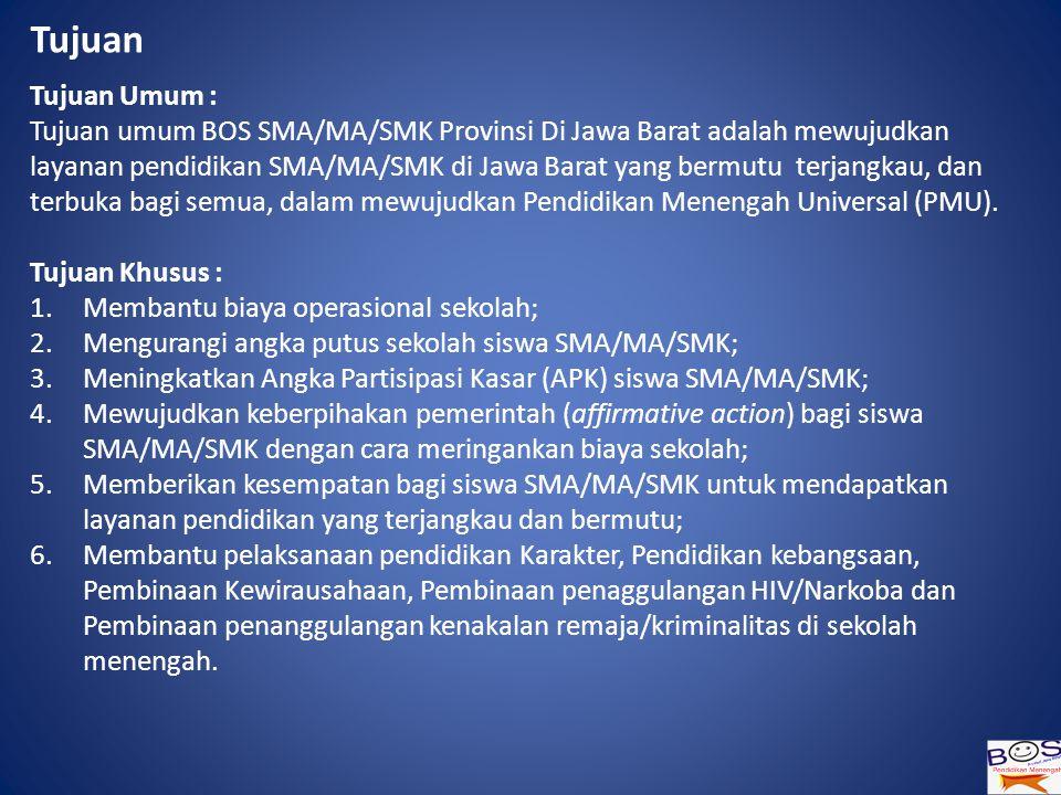 Tujuan Tujuan Umum : Tujuan umum BOS SMA/MA/SMK Provinsi Di Jawa Barat adalah mewujudkan layanan pendidikan SMA/MA/SMK di Jawa Barat yang bermutu terjangkau, dan terbuka bagi semua, dalam mewujudkan Pendidikan Menengah Universal (PMU).