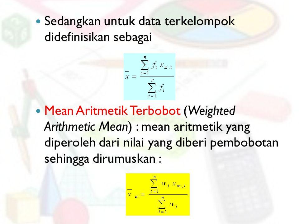 Sedangkan untuk data terkelompok didefinisikan sebagai Mean Aritmetik Terbobot (Weighted Arithmetic Mean) : mean aritmetik yang diperoleh dari nilai y