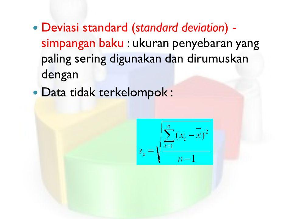 Deviasi standard (standard deviation) - simpangan baku : ukuran penyebaran yang paling sering digunakan dan dirumuskan dengan Data tidak terkelompok :