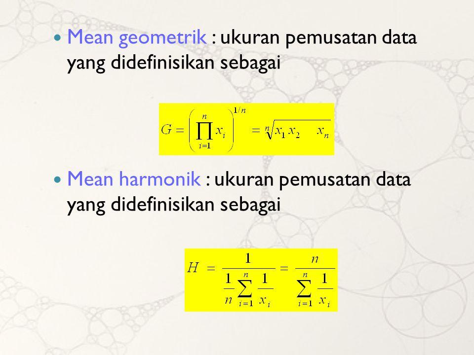 Mean geometrik : ukuran pemusatan data yang didefinisikan sebagai Mean harmonik : ukuran pemusatan data yang didefinisikan sebagai