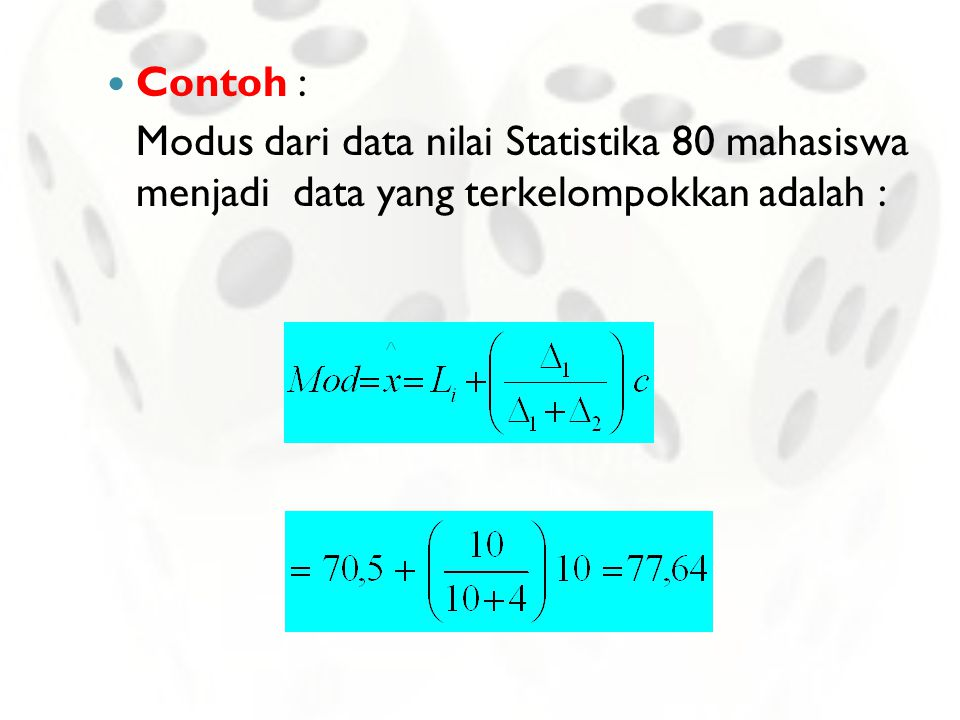 Contoh : Modus dari data nilai Statistika 80 mahasiswa menjadi data yang terkelompokkan adalah :
