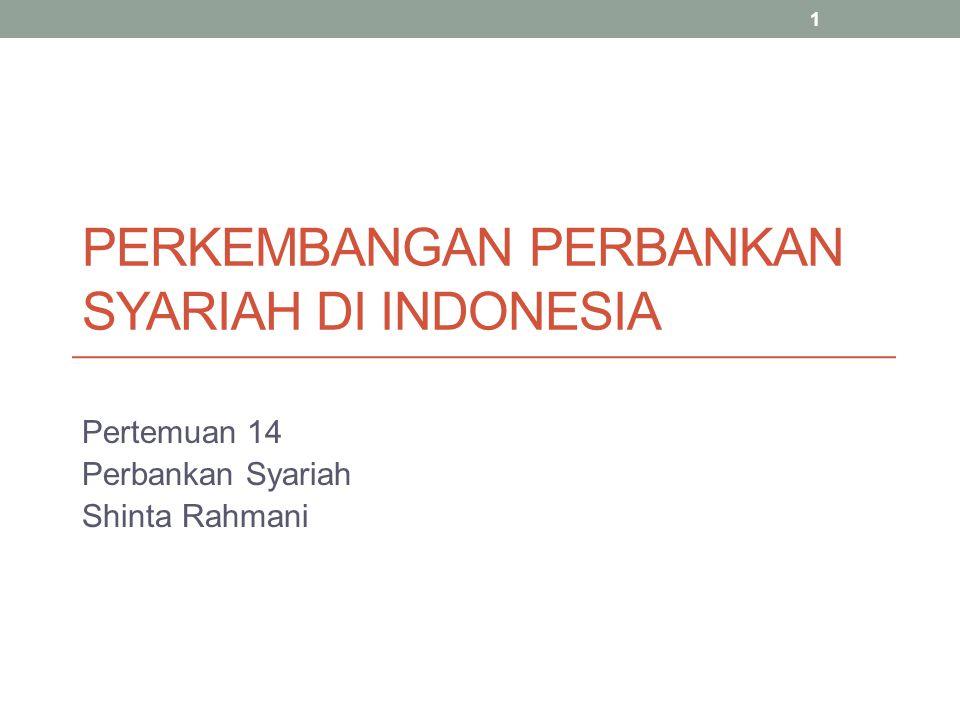 PERKEMBANGAN PERBANKAN SYARIAH DI INDONESIA Pertemuan 14 Perbankan Syariah Shinta Rahmani 1