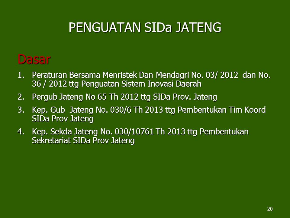 PENGUATAN SIDa JATENG Dasar 1.Peraturan Bersama Menristek Dan Mendagri No. 03/ 2012 dan No. 36 / 2012 ttg Penguatan Sistem Inovasi Daerah 2.Pergub Jat