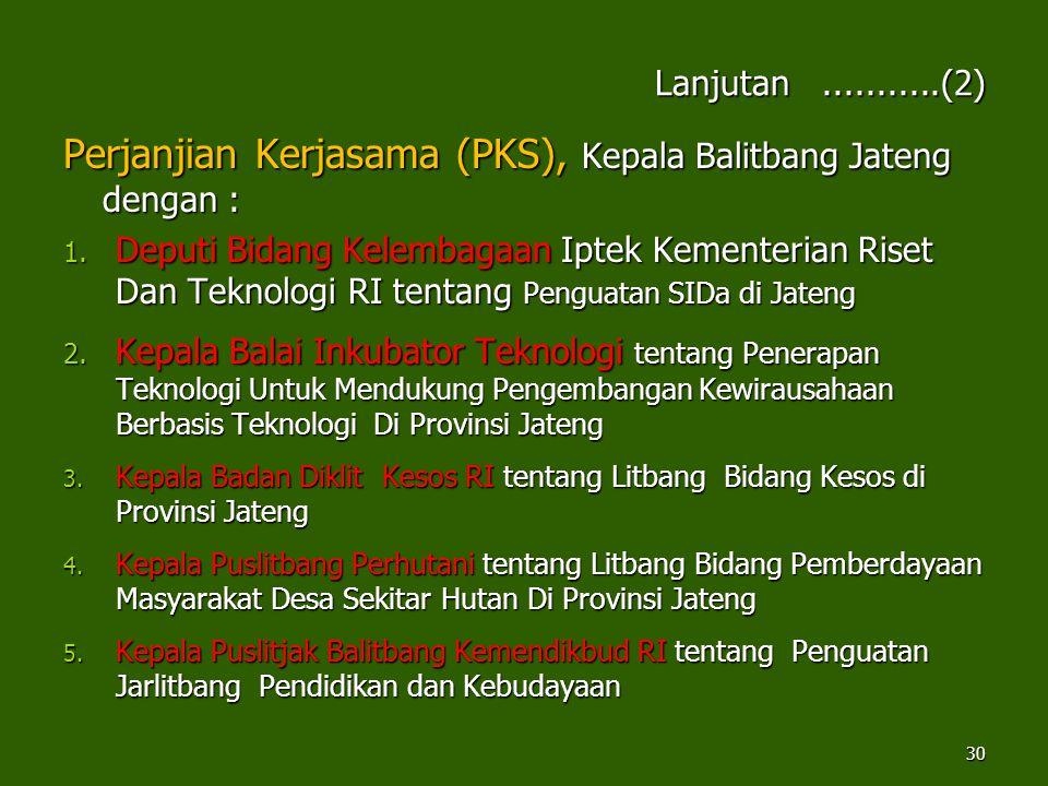 Lanjutan...........(2) Perjanjian Kerjasama (PKS), Kepala Balitbang Jateng dengan : 1. Deputi Bidang Kelembagaan Iptek Kementerian Riset Dan Teknologi
