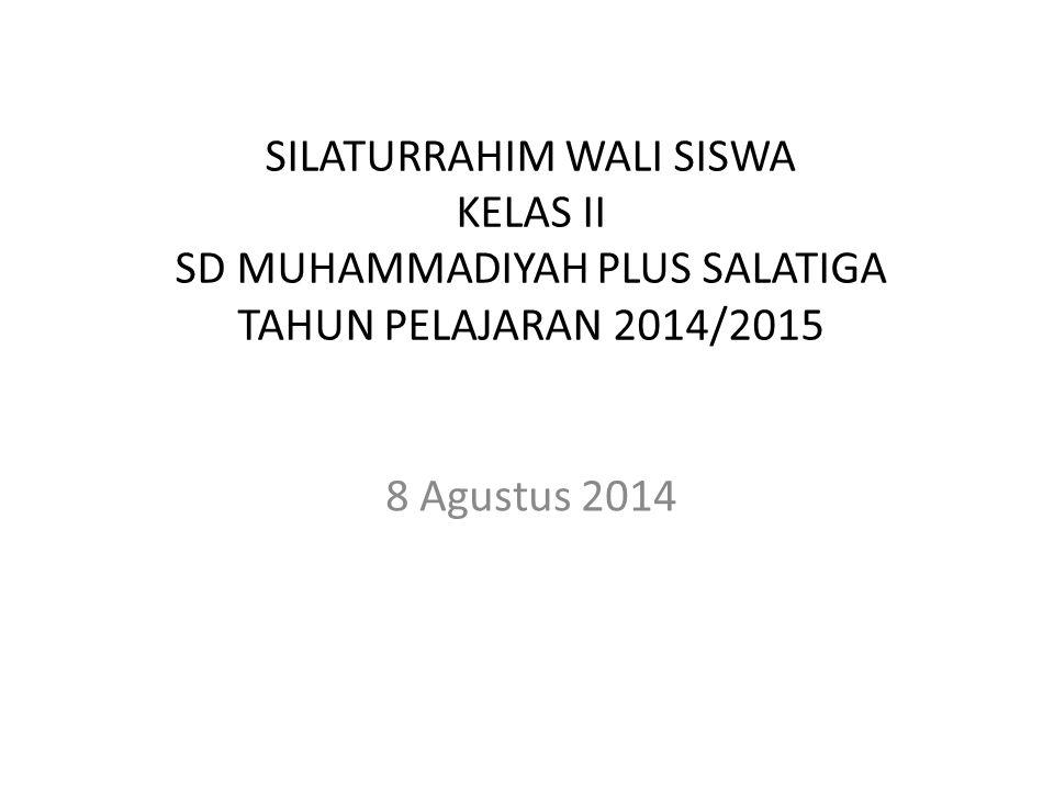 SILATURRAHIM WALI SISWA KELAS II SD MUHAMMADIYAH PLUS SALATIGA TAHUN PELAJARAN 2014/2015 8 Agustus 2014