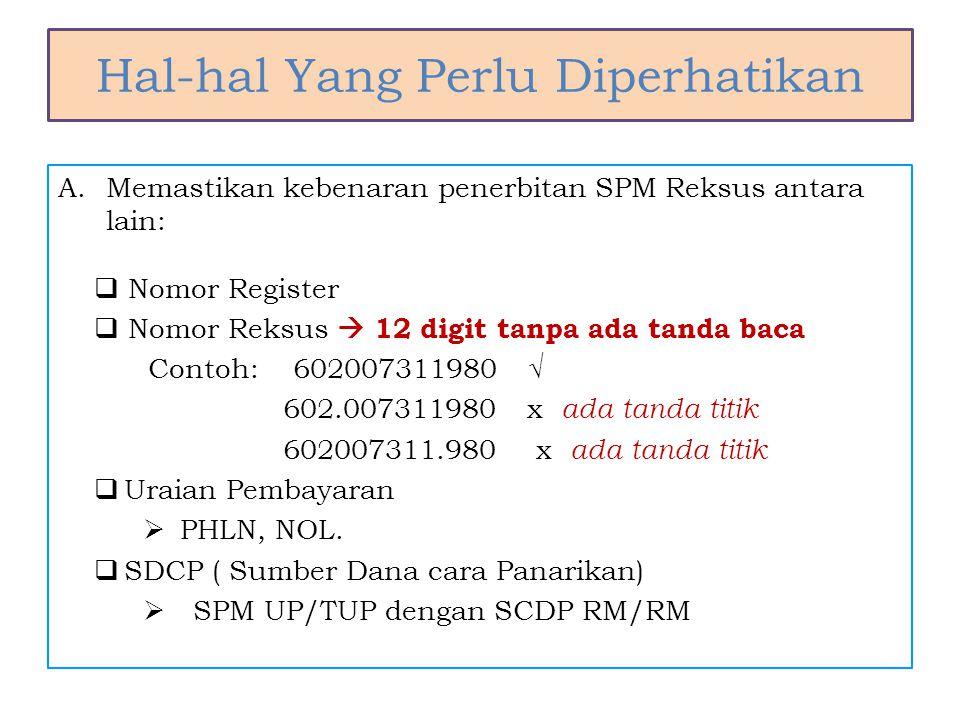 Hal-hal Yang Perlu Diperhatikan A.Memastikan kebenaran penerbitan SPM Reksus antara lain:  Nomor Register  Nomor Reksus  12 digit tanpa ada tanda b