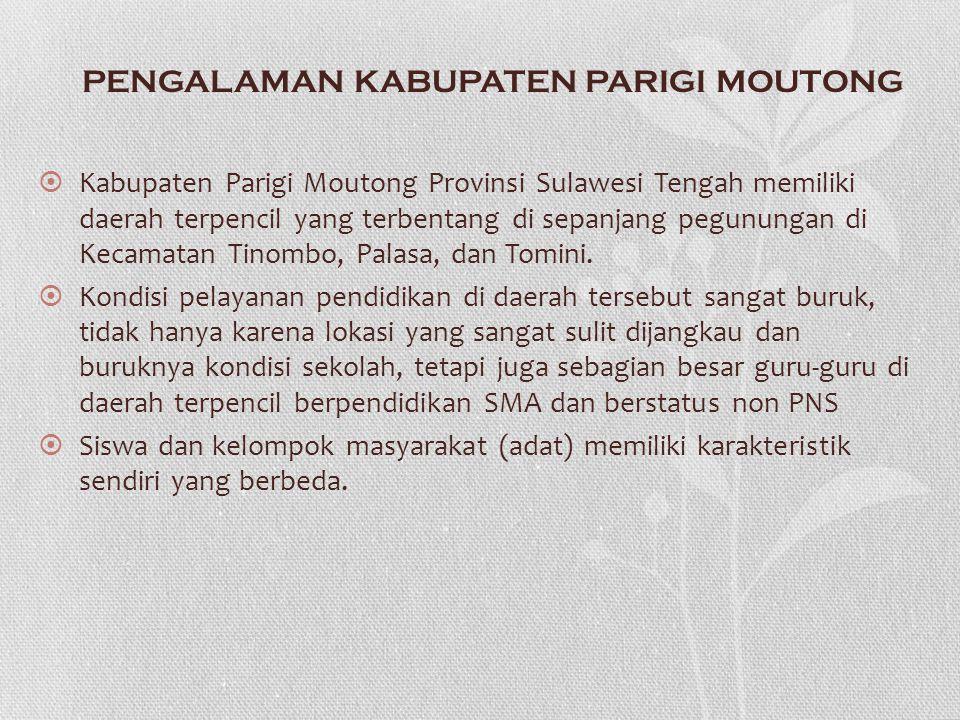 PENGALAMAN KABUPATEN PARIGI MOUTONG  Kabupaten Parigi Moutong Provinsi Sulawesi Tengah memiliki daerah terpencil yang terbentang di sepanjang pegunun