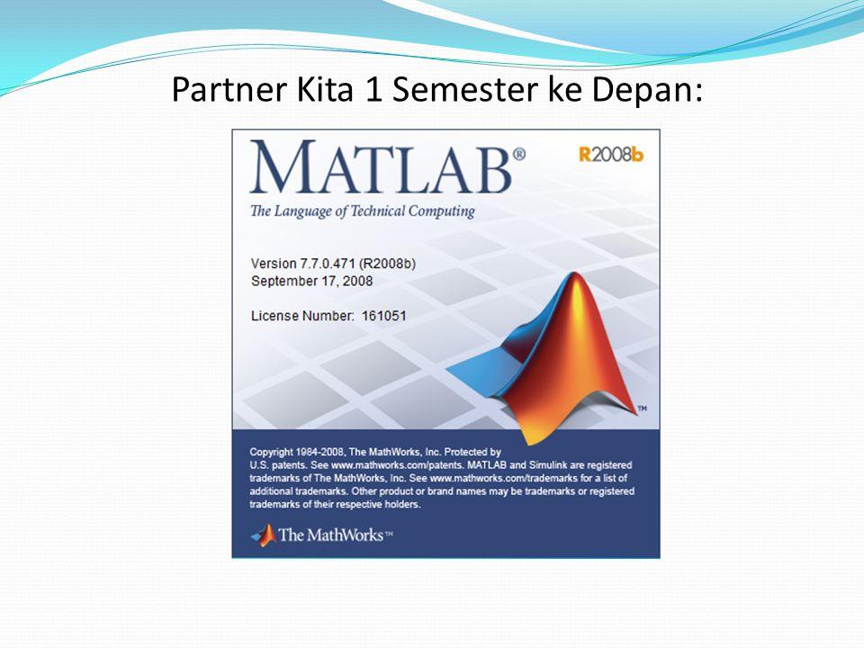 MATLAB itu… Bahasa komputasi teknik tingkat tinggi Lingkungan Kerja MATLAB: pengembangan algoritma, analisis data, visualisasi data, komputasi numerik, dll Bidang Aplikasi MATLAB: pemrosesan sinyal & citra, komunikasi, desain & kontrol, pengujian & pengukuran, analisis & pemodelan finansial, dll Taken from http://www.mathworks.com/products/matlab/description1.html