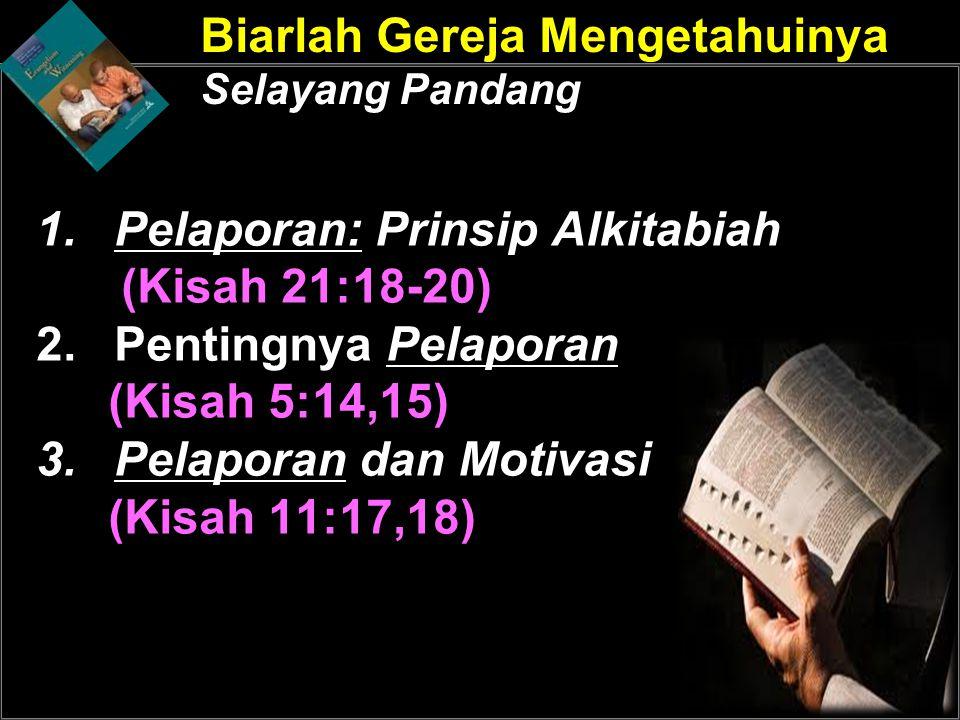 Biarlah Gereja Mengetahuinya Selayang Pandang 1.Pelaporan: Prinsip Alkitabiah (Kisah 21:18-20) 2.Pentingnya Pelaporan (Kisah 5:14,15) 3.Pelaporan dan Motivasi (Kisah 11:17,18)
