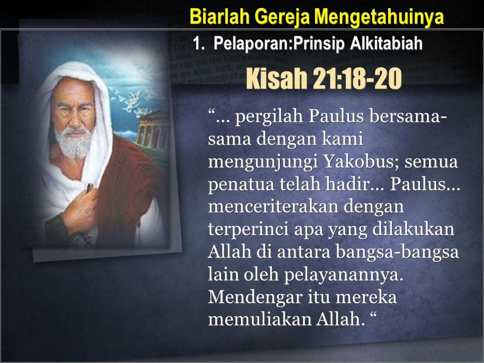 """Kisah 21:18-20 """"... pergilah Paulus bersama- sama dengan kami mengunjungi Yakobus; semua penatua telah hadir... Paulus... menceriterakan dengan terper"""