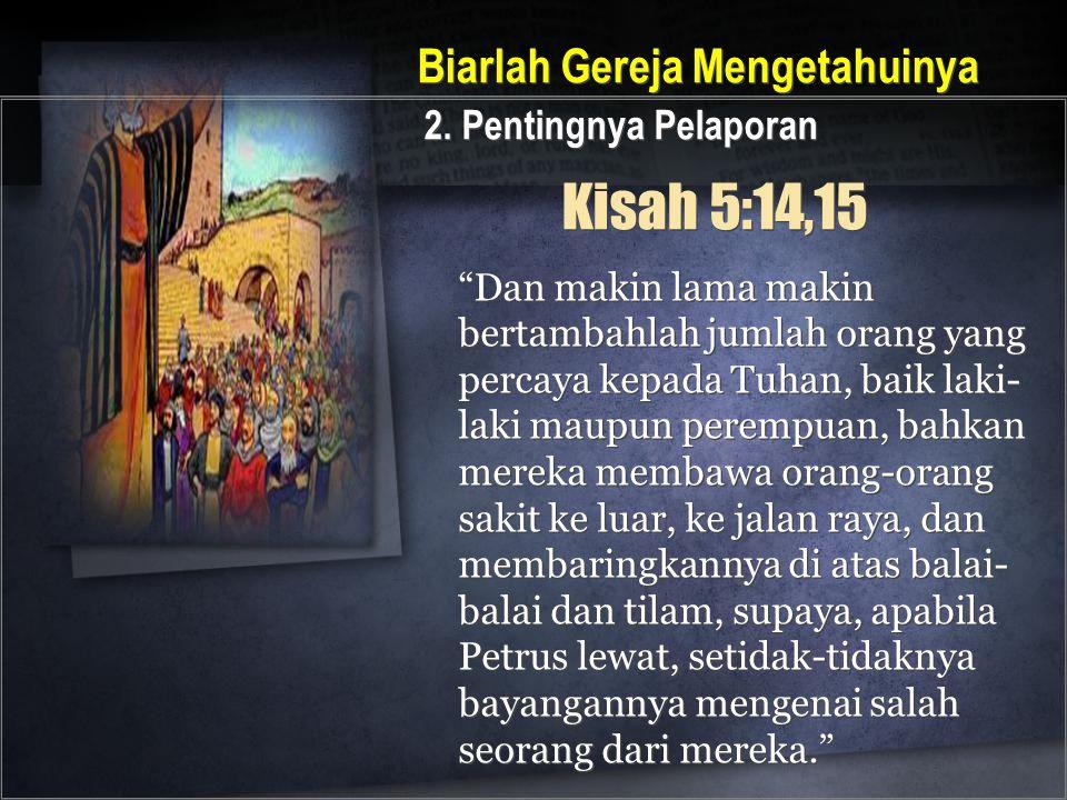 """Kisah 5:14,15 """"Dan makin lama makin bertambahlah jumlah orang yang percaya kepada Tuhan, baik laki- laki maupun perempuan, bahkan mereka membawa orang"""