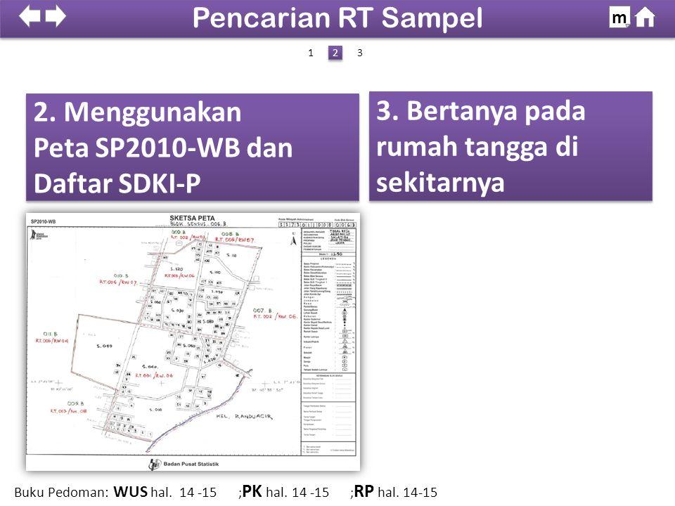 4.Memperoleh bantuan dari KSK atau Ketua SLS Pencarian RT Sampel m 1 3 3 Buku Pedoman: WUS hal.