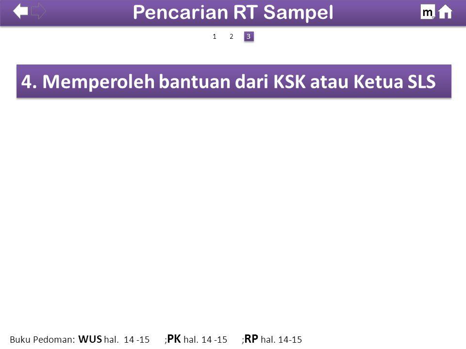 4. Memperoleh bantuan dari KSK atau Ketua SLS Pencarian RT Sampel m 1 3 3 Buku Pedoman: WUS hal.