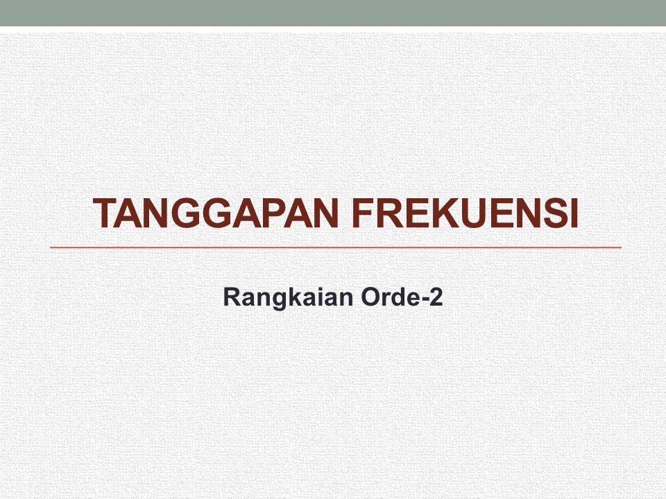 TANGGAPAN FREKUENSI Rangkaian Orde-2