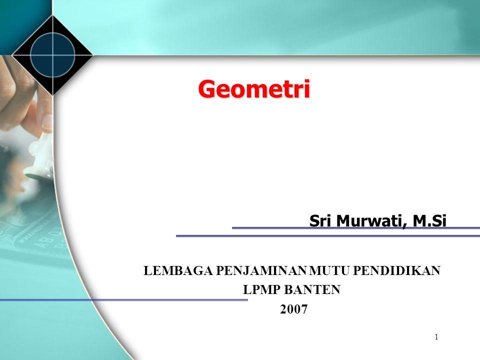 1 Geometri Sri Murwati, M.Si LEMBAGA PENJAMINAN MUTU PENDIDIKAN LPMP BANTEN 2007