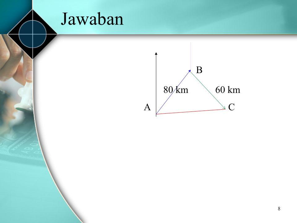 8 Jawaban 80 km A B 60 km C