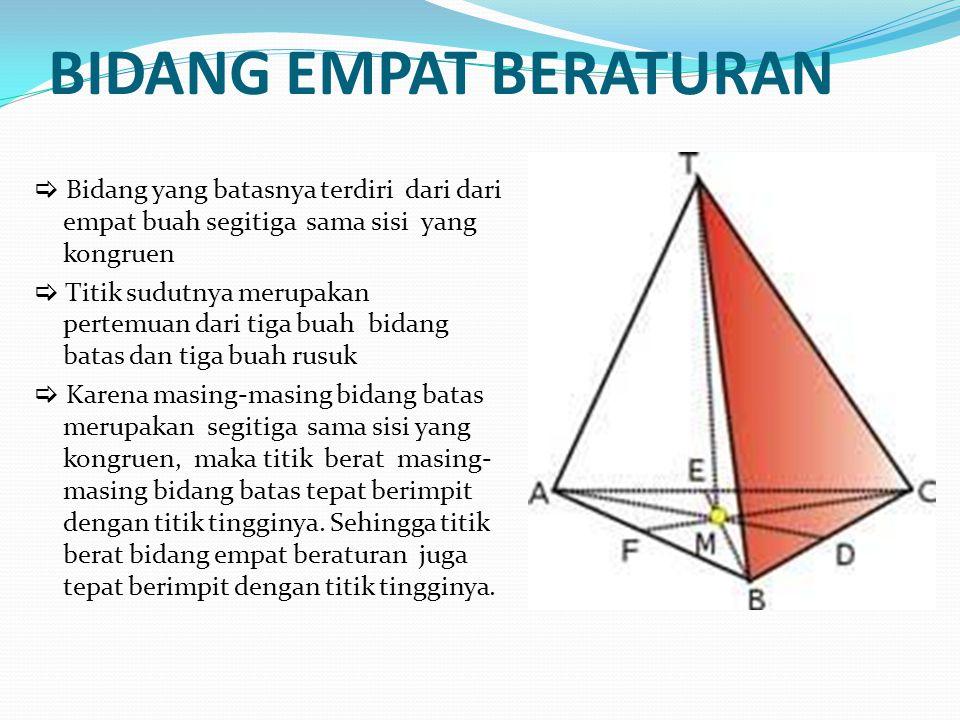 BIDANG EMPAT BERATURAN  Bidang yang batasnya terdiri dari dari empat buah segitiga sama sisi yang kongruen  Titik sudutnya merupakan pertemuan dari