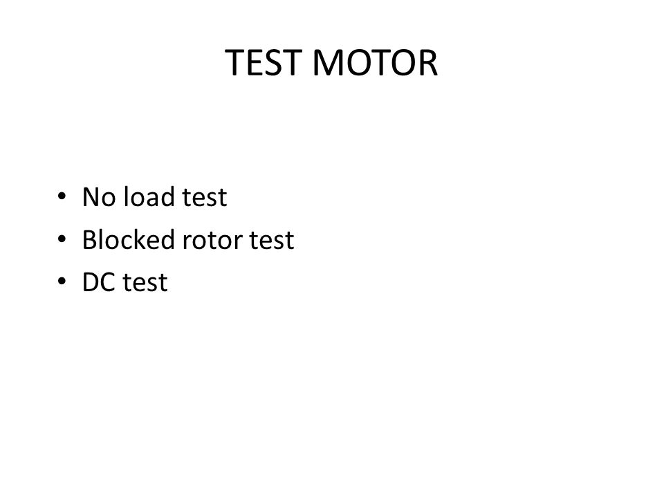 TEST MOTOR No load test Blocked rotor test DC test