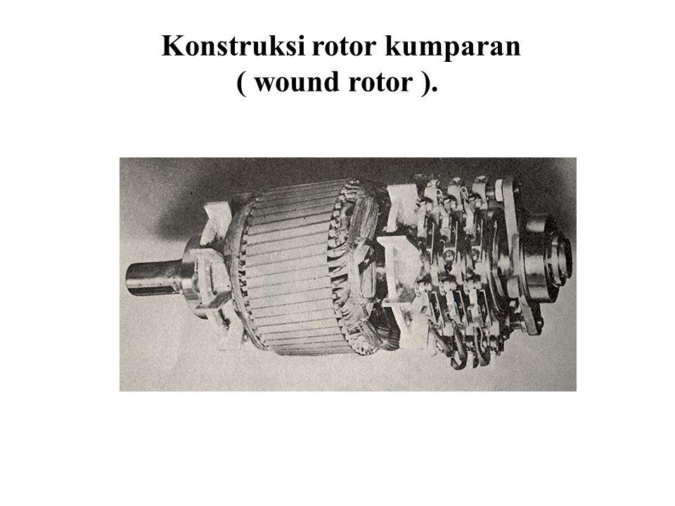 Konstruksi rotor kumparan ( wound rotor ).