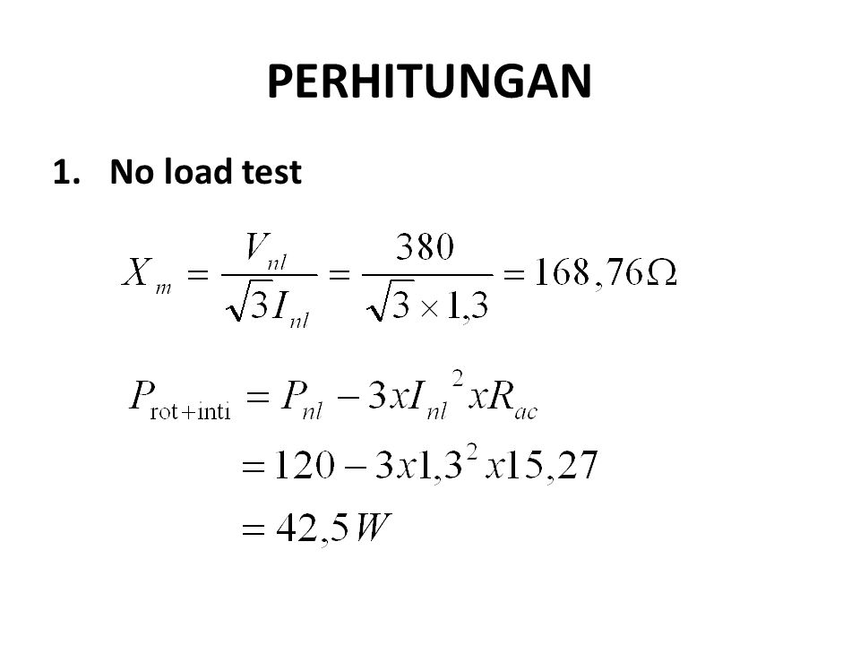 PERHITUNGAN 1.No load test