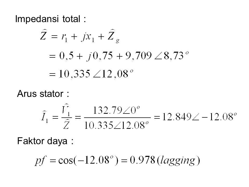 Arus stator : Impedansi total : Faktor daya :