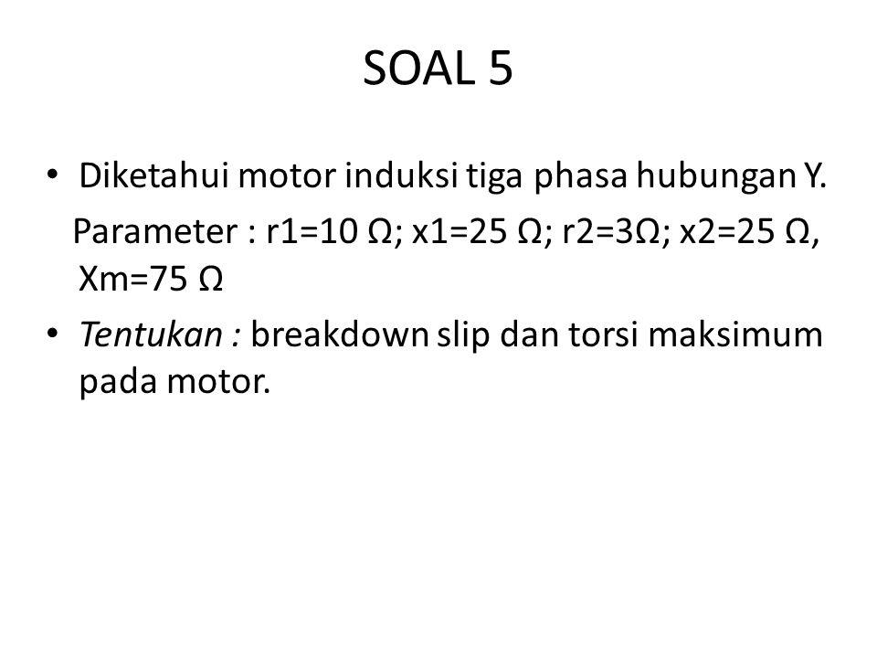 SOAL 5 Diketahui motor induksi tiga phasa hubungan Y.