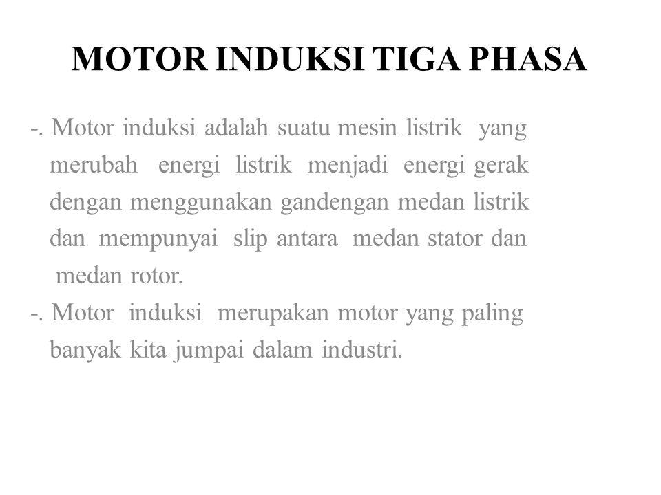 -. Motor induksi adalah suatu mesin listrik yang merubah energi listrik menjadi energi gerak dengan menggunakan gandengan medan listrik dan mempunyai