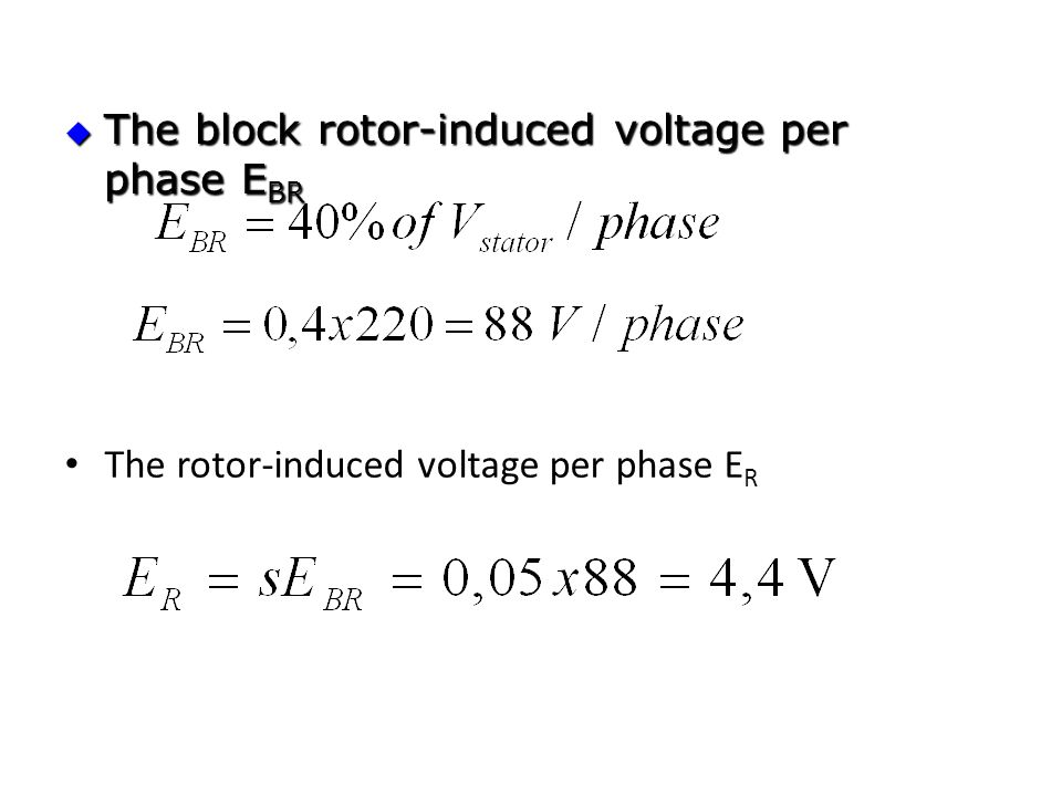  The block rotor-induced voltage per phase E BR The rotor-induced voltage per phase E R