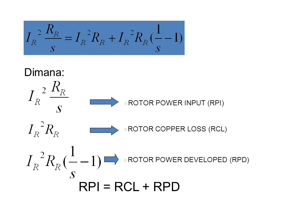 Dimana: ROTOR POWER INPUT (RPI) ROTOR COPPER LOSS (RCL) ROTOR POWER DEVELOPED (RPD) RPI = RCL + RPD