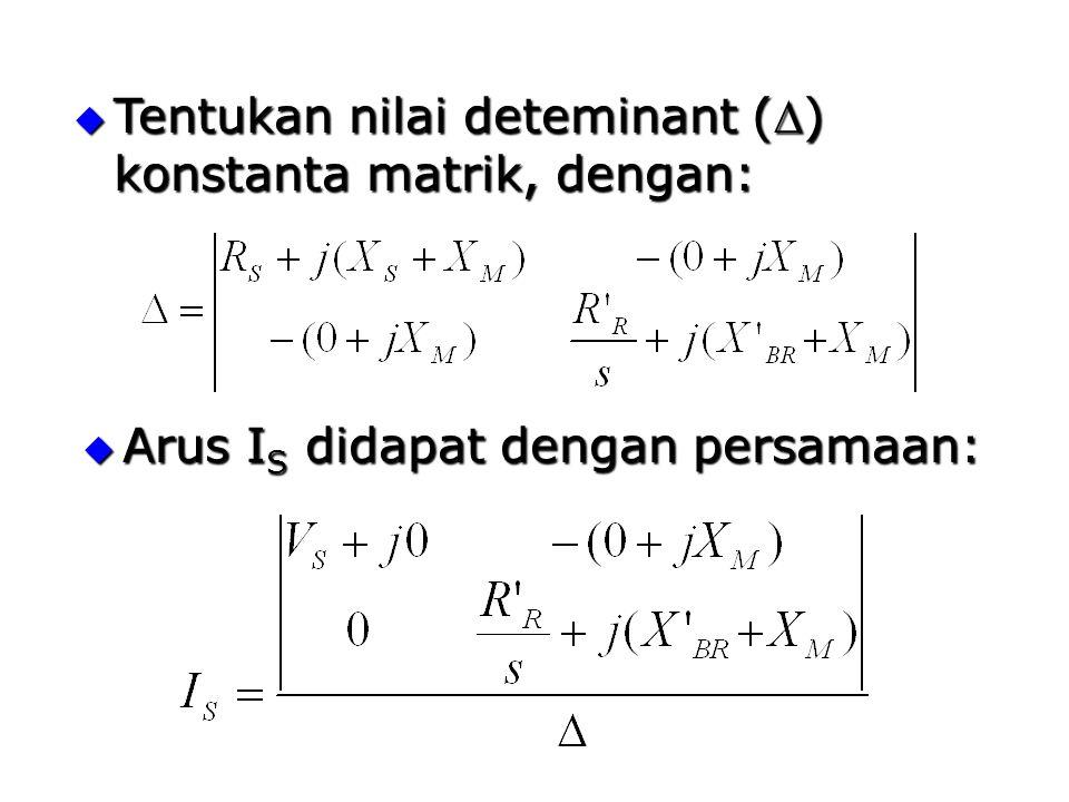  Tentukan nilai deteminant () konstanta matrik, dengan:  Arus I S didapat dengan persamaan: