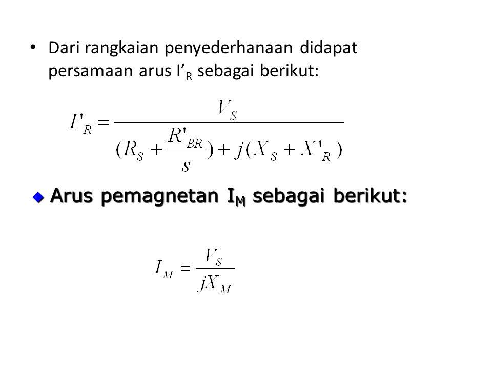 Dari rangkaian penyederhanaan didapat persamaan arus I' R sebagai berikut:  Arus pemagnetan I M sebagai berikut: