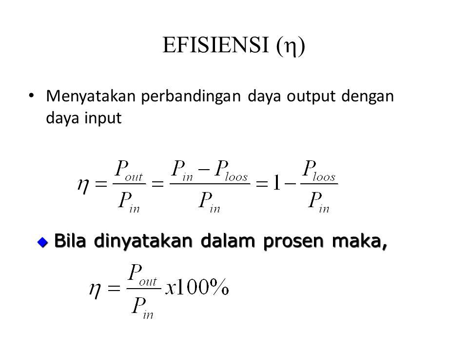 EFISIENSI (  ) Menyatakan perbandingan daya output dengan daya input  Bila dinyatakan dalam prosen maka,
