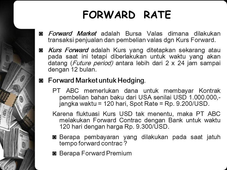 ◙Forward Market adalah Bursa Valas dimana dilakukan transaksi penjualan dan pembelian valas dgn Kurs Forward.