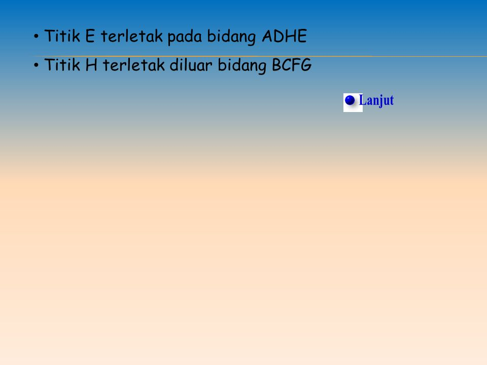 Soal 1. Pada balok ABCD.EFGH Titik A terletak pada garis AB dan AE Titik B terletak di luar garis CG