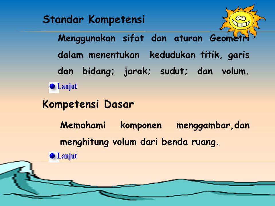 Menggunakan sifat dan aturan Geometri dalam menentukan kedudukan titik, garis dan bidang; jarak; sudut; dan volum. Standar Kompetensi