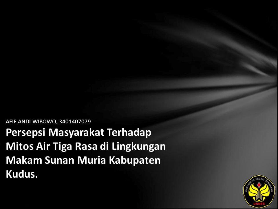 AFIF ANDI WIBOWO, 3401407079 Persepsi Masyarakat Terhadap Mitos Air Tiga Rasa di Lingkungan Makam Sunan Muria Kabupaten Kudus.