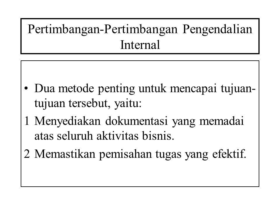 Pertimbangan-Pertimbangan Pengendalian Internal Dua metode penting untuk mencapai tujuan- tujuan tersebut, yaitu: 1Menyediakan dokumentasi yang memada