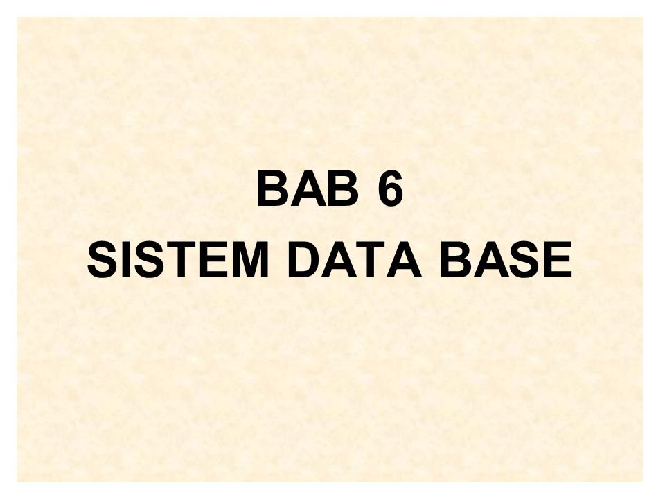 BAB 6 SISTEM DATA BASE
