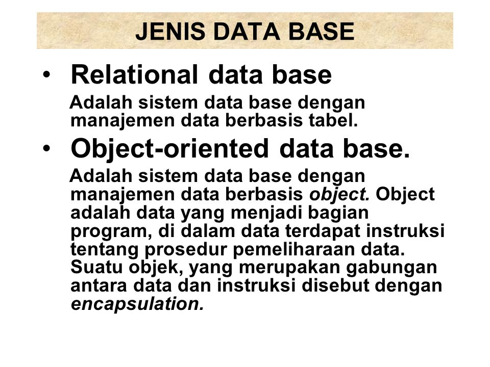 JENIS DATA BASE Relational data base Adalah sistem data base dengan manajemen data berbasis tabel. Object-oriented data base. Adalah sistem data base