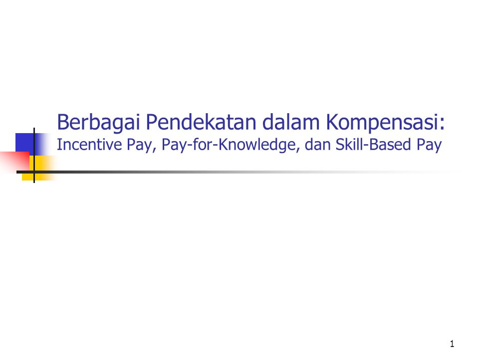 1 Berbagai Pendekatan dalam Kompensasi: Incentive Pay, Pay-for-Knowledge, dan Skill-Based Pay