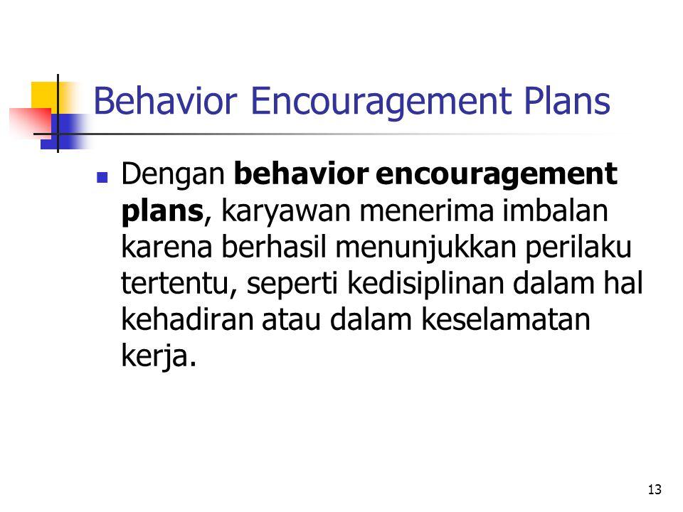13 Behavior Encouragement Plans Dengan behavior encouragement plans, karyawan menerima imbalan karena berhasil menunjukkan perilaku tertentu, seperti