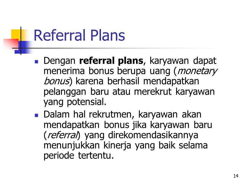 14 Referral Plans Dengan referral plans, karyawan dapat menerima bonus berupa uang (monetary bonus) karena berhasil mendapatkan pelanggan baru atau me